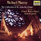 Michael Murray At The Cathedral Of St. John The Divine: Works By Franck, Widor, Dupré, Bach and Others