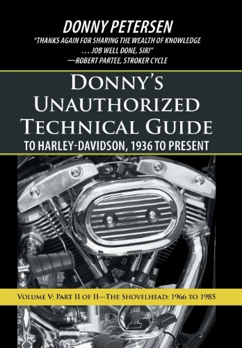 - Donny's Unauthorized Technical Guide to Harley-Davidson, 1936 to Present: Volume V: Part II of II-The Shovelhead: 1966 to 1985