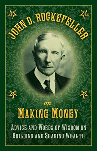 Amazoncom John D Rockefeller On Making Money Advice And Words Of