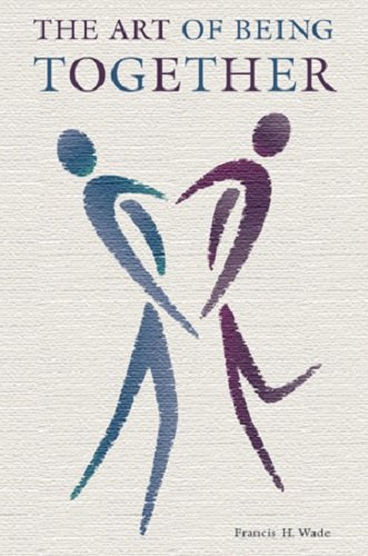 The Art of Being Together: Common Sense for Lifelong Relationships