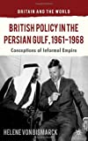 British Policy in the Persian Gulf, 1961-1968 : Conceptions of Informal Empire, von Bismarck, Helene, 1137326719