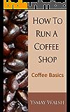 How to Run a Coffee Shop: Coffee Basics