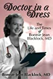 Doctor in a Dress, the Life and Times of Bonnie Jean Blacklock, MD, Bonnie Blacklock, 0989799808