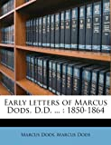 Early Letters of Marcus Dods, d D, Marcus Dods, 1245792768