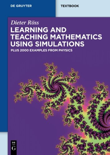 Learning and Teaching Mathematics using Simulations: Plus 2000 Examples from Physics (De Gruyter Textbook)
