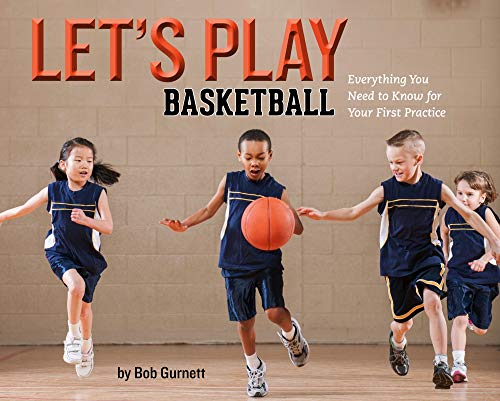 Let's Play Basketball: Everything You Need to Know for Your First Practice