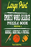 Large Print Sports Word Search Puzzle Book Volume I: Baseball, Basketball and Football: Fun, Challenging and Educational Puzzle For Baseball, Basketball and ... Enjoy Hours Of Word-Searching Fun (Volume 1)
