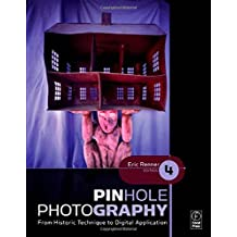 Pinhole Photography: From Historic Technique to Digital Application (Alternative Process Photography)