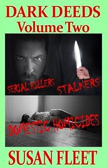 DARK DEEDS: Serial Killers, stalkers and domestic homicides, Volume 2 by [Fleet, Susan]