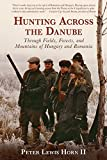 Hunting Across the Danube: Through Fields, Forests, and Mountains of Hungary and Romania