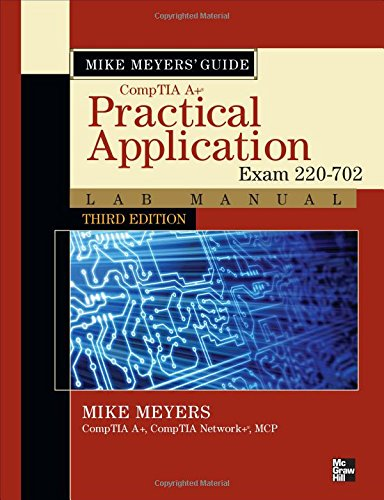 Mike Meyers' CompTIA A+ Guide: Practical Application Lab Manual, Third Edition (Exam 220-702) (Mike Meyers' Computer Ski