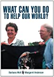 What Can You Do to Help Our World?, Barbara Wolf and Margaret Anderson, 1468557955