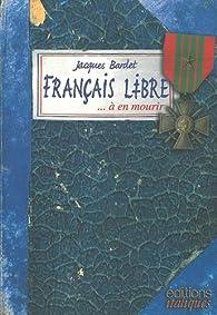 Français libre... à en mourir : Carnet de guerre de Jacques Bardet, Liban-Palestine-Syrie-Egypte-Lybie-Italie-Provence, 1942-1944 par Jacques Bardet