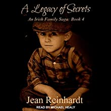 A Legacy of Secrets: Irish Family Saga, Book 4 Audiobook by Jean Reinhardt Narrated by Michael Healy