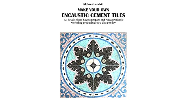Make your own encaustic cement tiles: All details about how