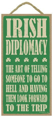 SJT ENTERPRISES, INC. Irish Diplomacy: The Art of Telling Someone to go to Hell and Having Them Look Forward to The Trip 5