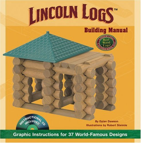 LINCOLN LOGS Building Manual: Graphic Instructions for 37 World-Famous Designs