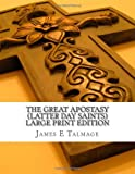 The Great Apostasy (Latter Day Saints) Large Print Edition, James E. Talmage, 1490383999