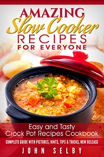 Amazing Slow Cooker Recipes for Everyone: Easy and Tasty Crock Pot Recipes Cookbook: (Healthy Slow Cooker Cookbook, Slow Cooker Recipes for Two, Crock ... Crock Pot Soups, Crock Pot Cookbook)