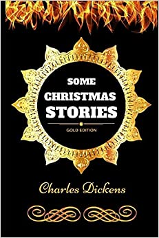 Some Christmas Stories: By Charles Dickens - Illustrated