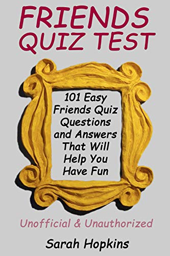 FRIENDS QUIZ TEST: 101 Easy Friends Quiz Questions and Answers That Will Help You Have Fun por Sarah Hopkins