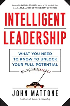 Intelligent Leadership: What You Need to Know to Unlock Your Full Potential by [Mattone, John]