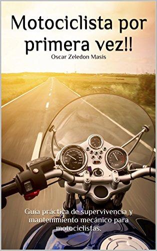 Motociclista por primera vez!!: Guía práctica de supervivencia y mantenimiento mecánico para Motociclistas