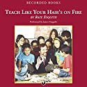 Teach Like Your Hair's On Fire Audiobook by Rafe Esquith Narrated by James Yaegashi