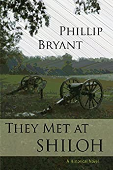 They Met At Shiloh: a Civil War Novel (Shiloh Series Book 1) by [Bryant, Phillip]