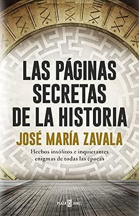 Las páginas secretas de la historia: Hechos insólitos e inquietantes enigmas de todas las épocas eBook: Zavala, José María: Amazon.es: Tienda Kindle