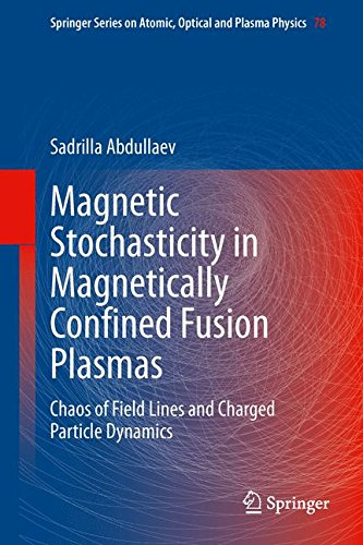 Magnetic Stochasticity in Magnetically Confined Fusion Plasmas: Chaos of Field Lines and Charged Particle Dynamics (Springer Series on Atomic, Optical, and Plasma - German Optical Company