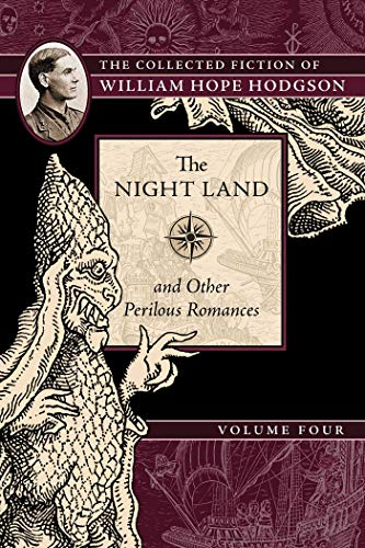 Book cover from The Night Land and Other Perilous Romances: The Collected Fiction of William Hope Hodgson, Volume 4 by William Hope Hodgson
