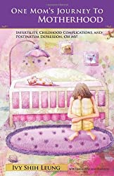 One Mom's Journey to Motherhood: Infertility, Childbirth Complications, and Postpartum Depression,