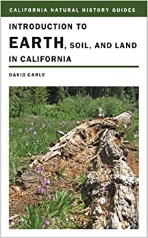 Introduction to Earth, Soil, and Land in California (California Natural History Guides) by David Carle (2010-09-15)