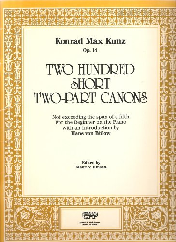 Two Hundred Short Two-Part Canons Not exceeding the span of a fifth For the Beginner on the Piano with an Introduction by Hans von Bulow