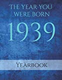 The Year You Were Born 1939: An A4 83 page book of amazing facts that happened in 1939. Topics covered are UK Events, Adverts of 1939, Cost of Living, ... Music, World events and People in Power.