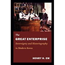 The Great Enterprise: Sovereignty and Historiography in Modern Korea (Asia-Pacific)