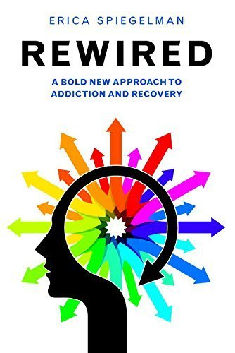 Rewired: A Bold New Approach To Addiction and Recovery Paperback – April 28, 2015