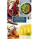 50 Recetas para el Cortador en Espiral: Cocinar platos clásicos, paleo y