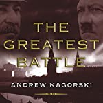 The Greatest Battle | Andrew Nagorski