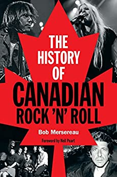 The History of Canadian Rock 'n' Roll by [Mersereau, Bob]