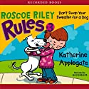 Don't Swap Your Sweater for a Dog: Roscoe Riley Rules Audiobook by Katherine Applegate Narrated by Jared Goldsmith