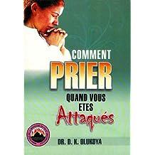 Comment Prier Quand Vous Etes Attaques (French Edition)