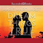 Dream Things True | Marie Marquardt