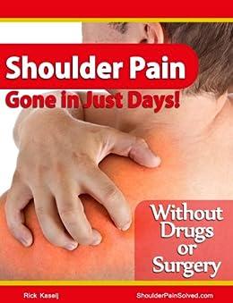 Shoulder Pain Gone in Just Days! by [Kaselj, Rick]
