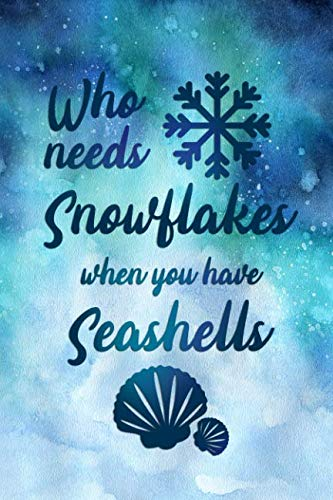 - Who Needs Snowflakes When You Have Seashells: Blank Lined Notebook Journal Diary Composition Notepad 120 Pages 6x9 Paperback ( Beach )