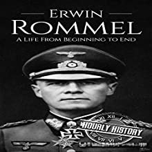 Erwin Rommel: A Life from Beginning to End: World War II Biography, Book 3 Audiobook by Hourly History Narrated by Stephen Paul Aulridge Jr.