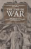 img - for The End of War: How Waging Peace Can Save Humanity, Our Planet, and Our Future book / textbook / text book