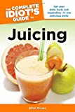 The Complete Idiot's Guide to Juicing, Ellen Brown, 1592575684