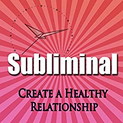 Create a Healthy Relationship Subliminal Hypnosis
